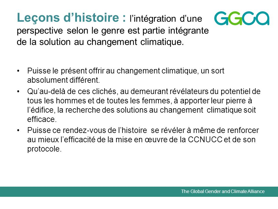 The Global Gender and Climate Alliance Leçons dhistoire : lintégration dune perspective selon le genre est partie intégrante de la solution au changement climatique.