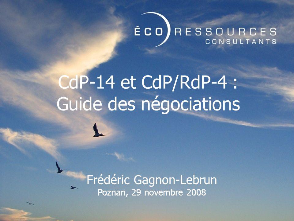 CdP-14 et CdP/RdP-4 : Guide des négociations Frédéric Gagnon-Lebrun Poznan, 29 novembre 2008