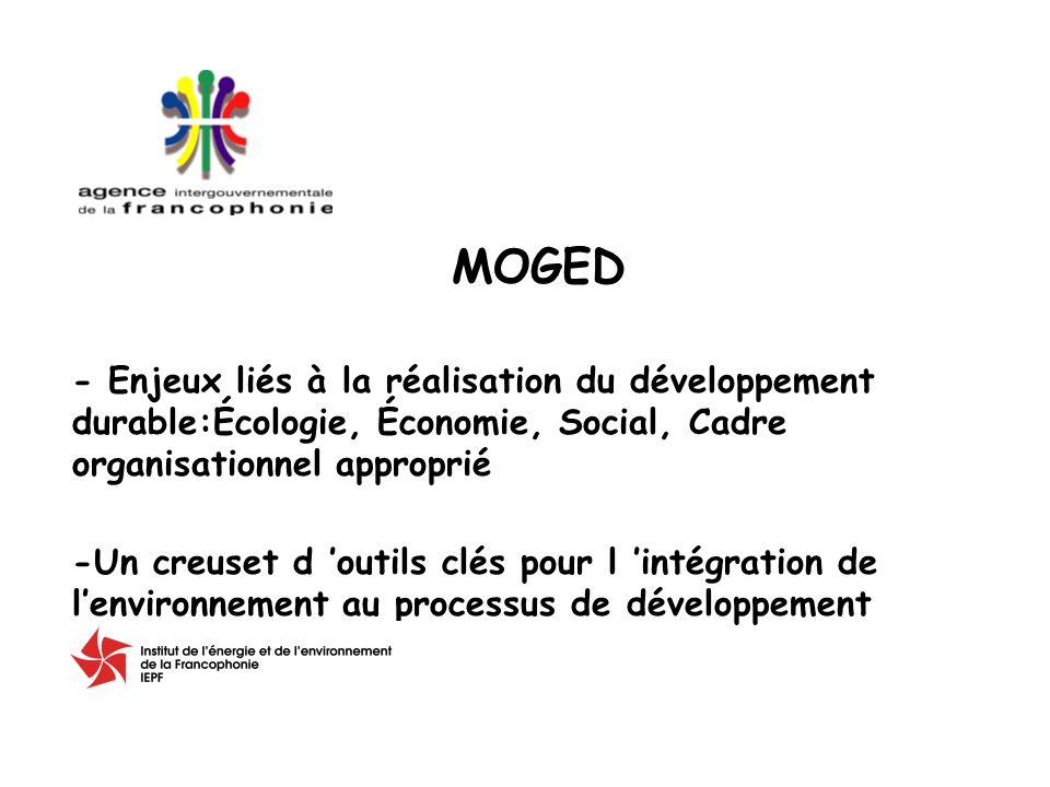 - Enjeux liés à la réalisation du développement durable:Écologie, Économie, Social, Cadre organisationnel approprié -Un creuset d outils clés pour l intégration de lenvironnement au processus de développement MOGED