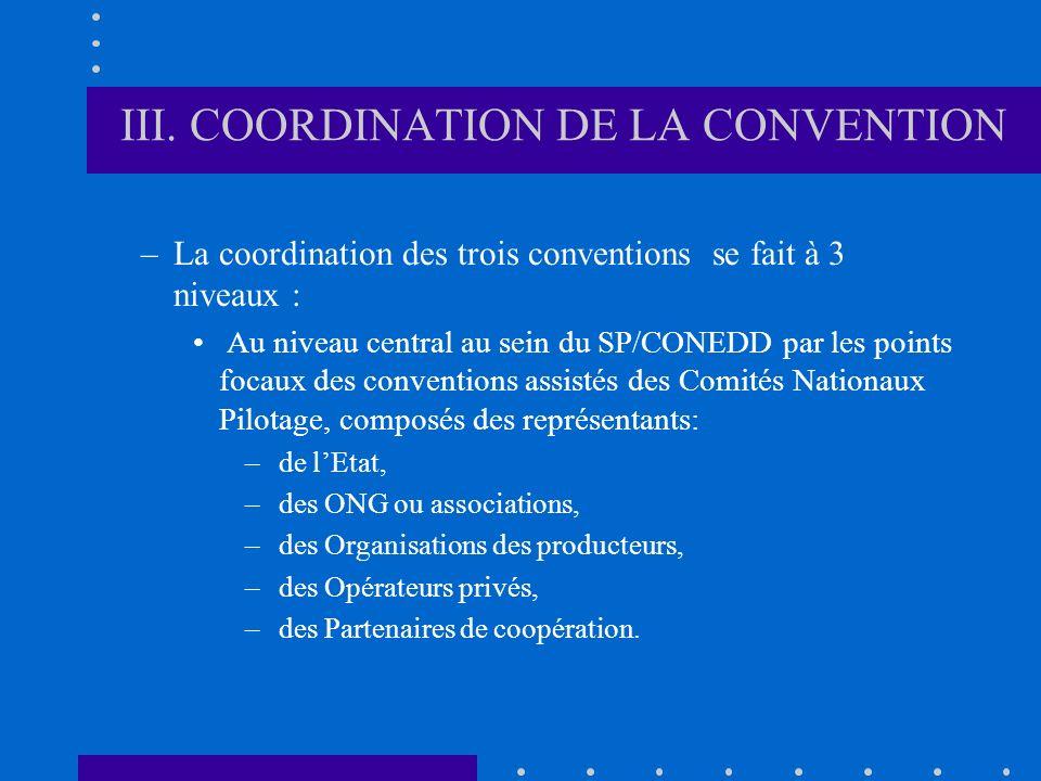 III. COORDINATION DE LA CONVENTION –La coordination des trois conventions se fait à 3 niveaux : Au niveau central au sein du SP/CONEDD par les points