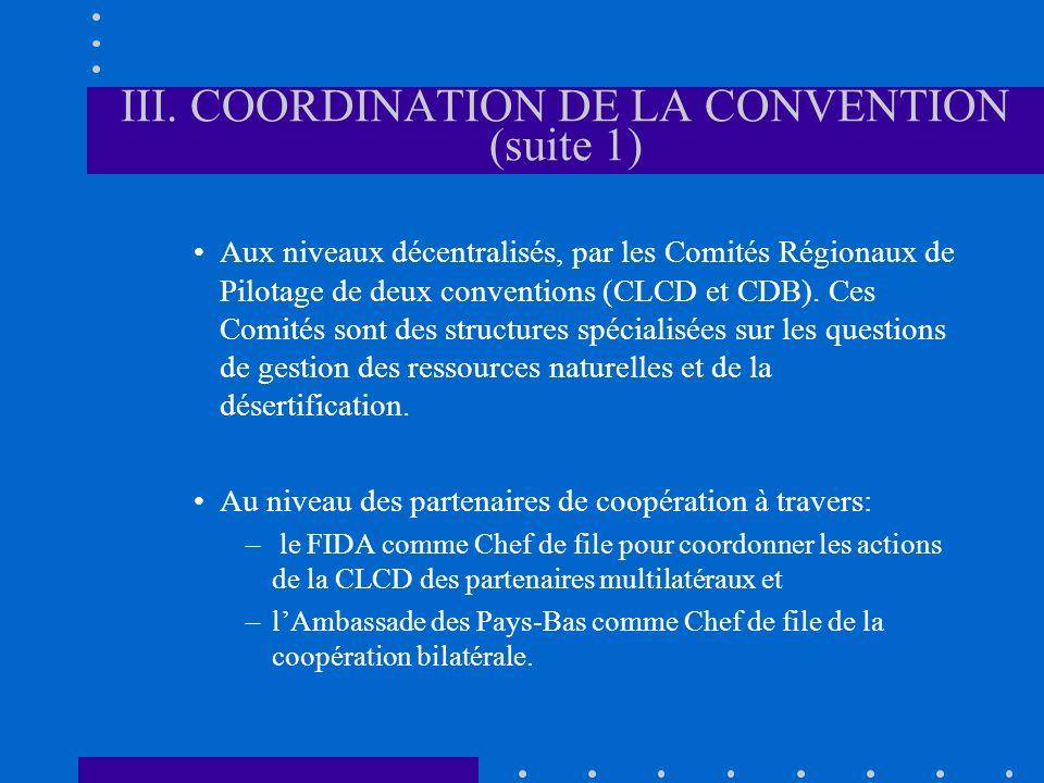 III. COORDINATION DE LA CONVENTION (suite 1) Aux niveaux décentralisés, par les Comités Régionaux de Pilotage de deux conventions (CLCD et CDB). Ces C