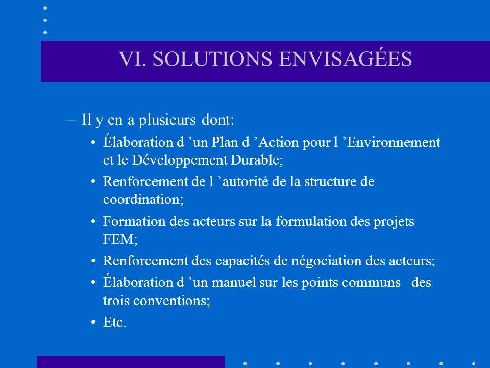 VI. SOLUTIONS ENVISAGÉES –Il y en a plusieurs dont: Élaboration d un Plan d Action pour l Environnement et le Développement Durable; Renforcement de l