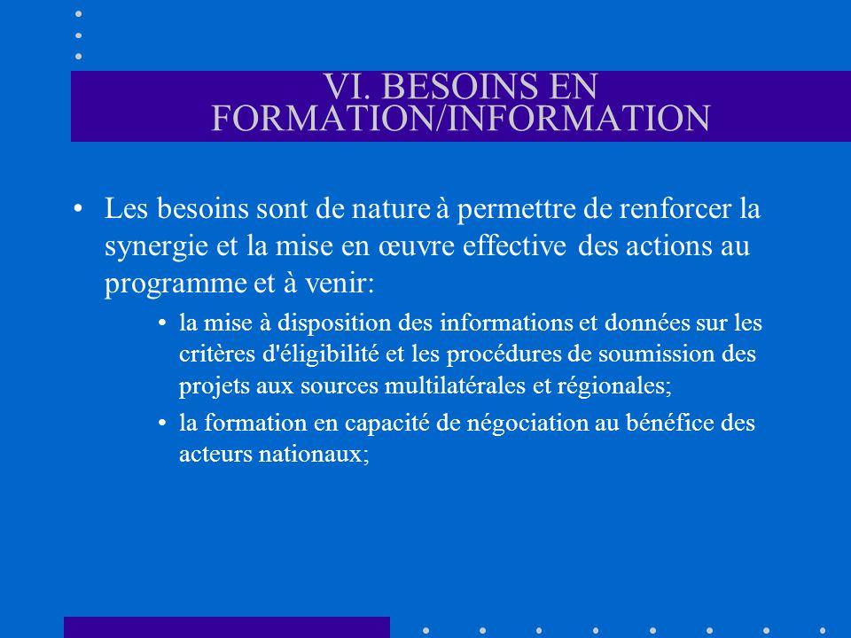 VI. BESOINS EN FORMATION/INFORMATION Les besoins sont de nature à permettre de renforcer la synergie et la mise en œuvre effective des actions au prog