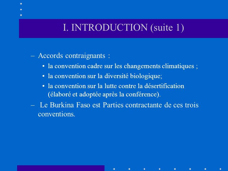 I. INTRODUCTION (suite 1) –Accords contraignants : la convention cadre sur les changements climatiques ; la convention sur la diversité biologique; la