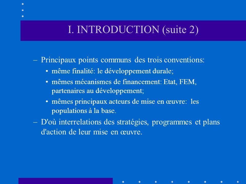 I. INTRODUCTION (suite 2) –Principaux points communs des trois conventions: même finalité: le développement durale; mêmes mécanismes de financement: E