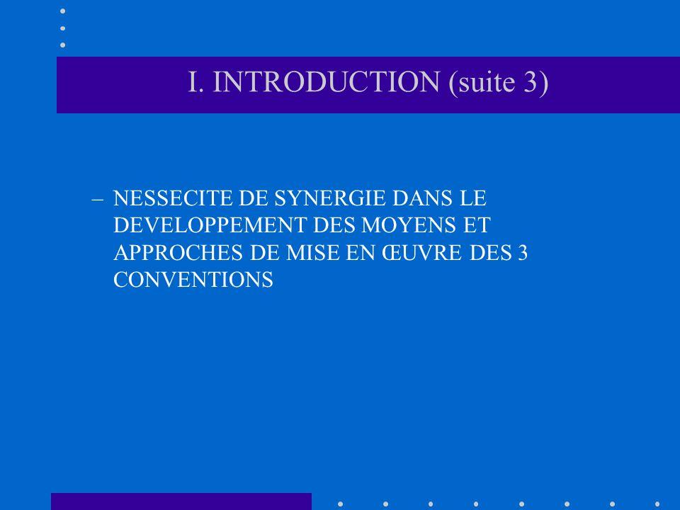 I. INTRODUCTION (suite 3) –NESSECITE DE SYNERGIE DANS LE DEVELOPPEMENT DES MOYENS ET APPROCHES DE MISE EN ŒUVRE DES 3 CONVENTIONS