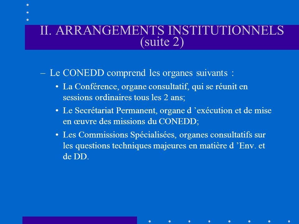 II. ARRANGEMENTS INSTITUTIONNELS (suite 2) –Le CONEDD comprend les organes suivants : La Conférence, organe consultatif, qui se réunit en sessions ord