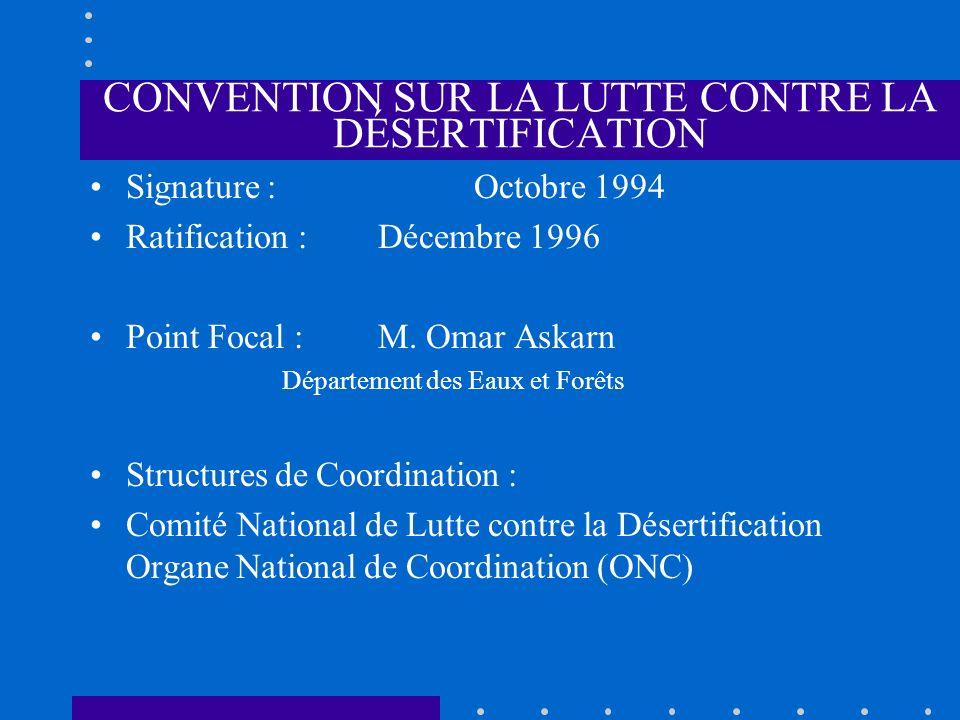 CONVENTION SUR LA LUTTE CONTRE LA DÉSERTIFICATION Signature : Octobre 1994 Ratification : Décembre 1996 Point Focal : M. Omar Askarn Département des E