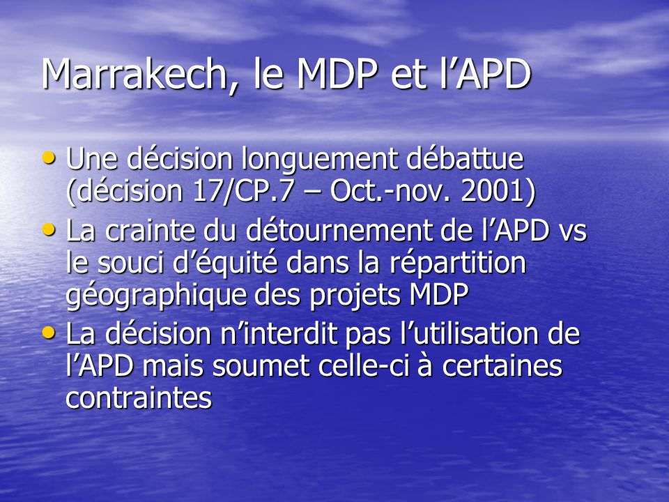 Marrakech, le MDP et lAPD Une décision longuement débattue (décision 17/CP.7 – Oct.-nov.