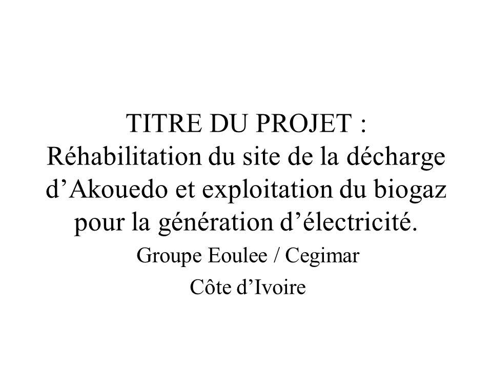 TITRE DU PROJET : Réhabilitation du site de la décharge dAkouedo et exploitation du biogaz pour la génération délectricité. Groupe Eoulee / Cegimar Cô