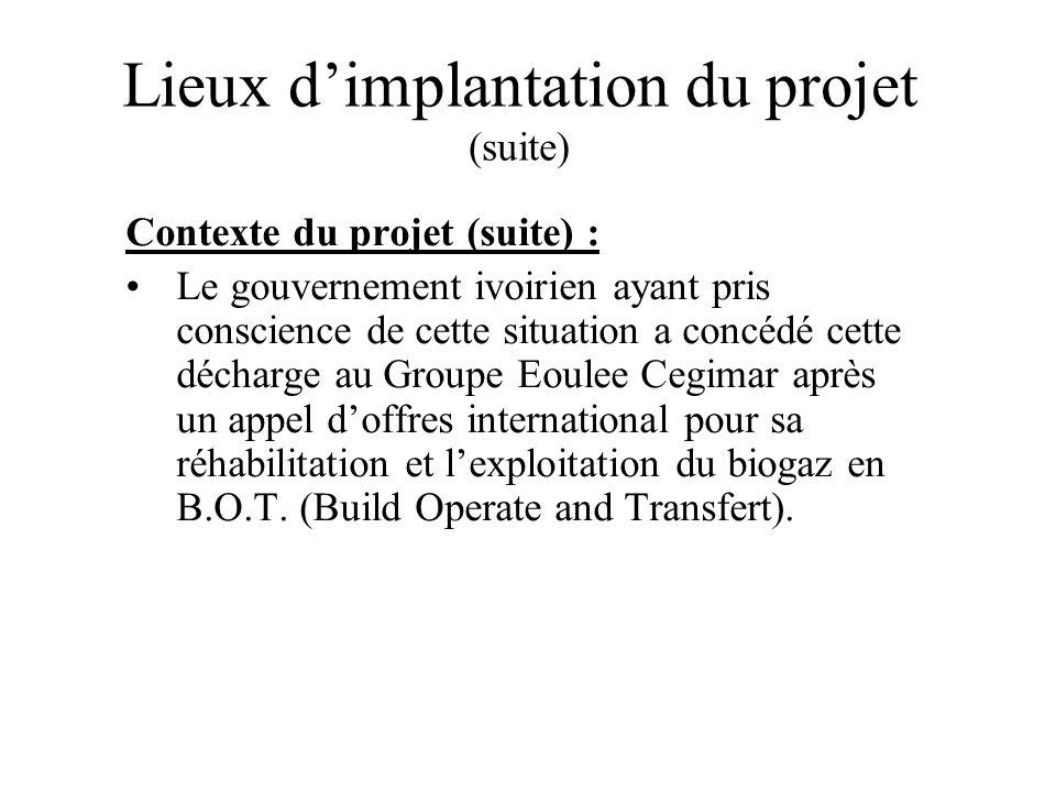 Lieux dimplantation du projet (suite) Contexte du projet (suite) : Le gouvernement ivoirien ayant pris conscience de cette situation a concédé cette d