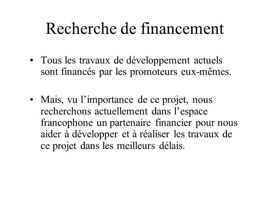 Recherche de financement Tous les travaux de développement actuels sont financés par les promoteurs eux-mêmes. Mais, vu limportance de ce projet, nous