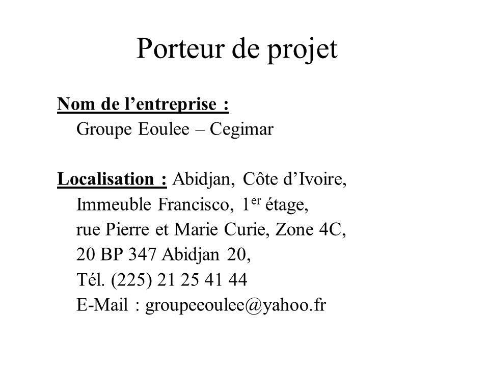 Porteur de projet Nom de lentreprise : Groupe Eoulee – Cegimar Localisation : Abidjan, Côte dIvoire, Immeuble Francisco, 1 er étage, rue Pierre et Mar