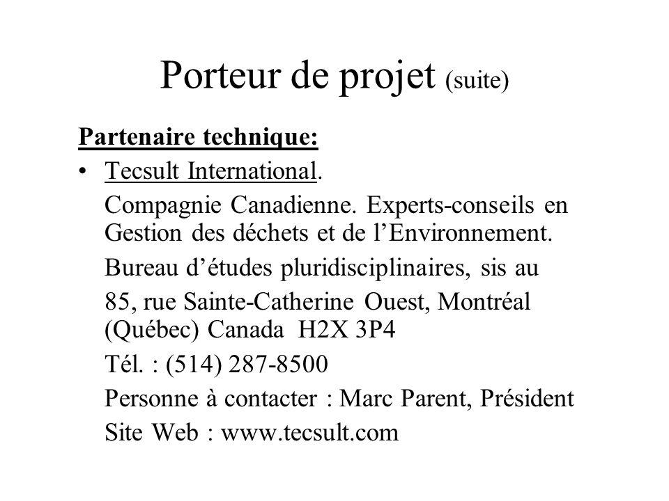 Porteur de projet (suite) Partenaire technique: Tecsult International. Compagnie Canadienne. Experts-conseils en Gestion des déchets et de lEnvironnem