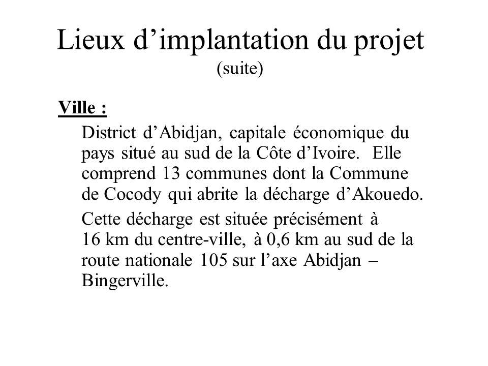 Lieux dimplantation du projet (suite) Ville : District dAbidjan, capitale économique du pays situé au sud de la Côte dIvoire. Elle comprend 13 commune