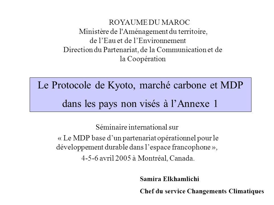 Le Protocole de Kyoto, marché carbone et MDP dans les pays non visés à lAnnexe 1 Séminaire international sur « Le MDP base dun partenariat opérationnel pour le développement durable dans lespace francophone », 4-5-6 avril 2005 à Montréal, Canada.