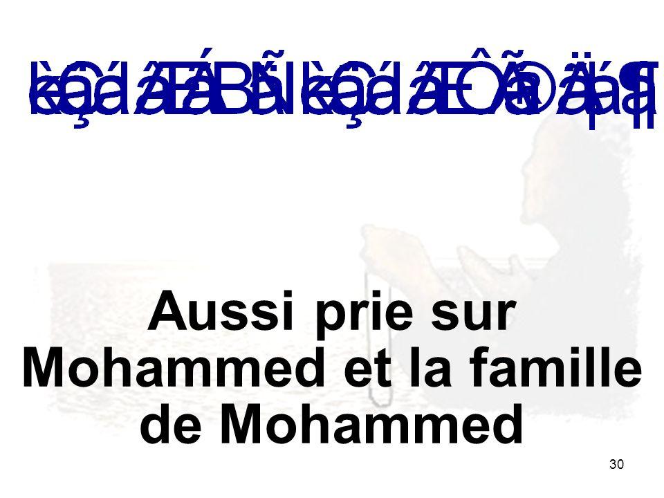 30 Aussi prie sur Mohammed et la famille de Mohammed