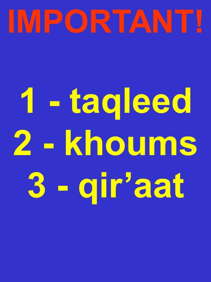 IMPORTANT! 1 - taqleed 2 - khoums 3 - qiraat
