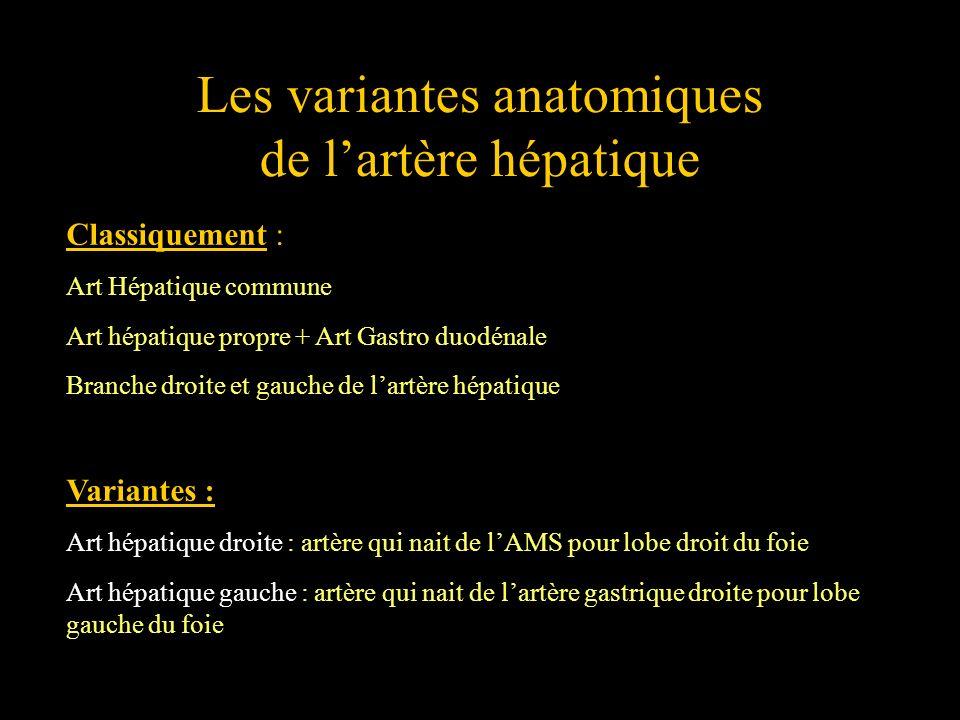 Les variantes anatomiques de lartère hépatique Classiquement : Art Hépatique commune Art hépatique propre + Art Gastro duodénale Branche droite et gau