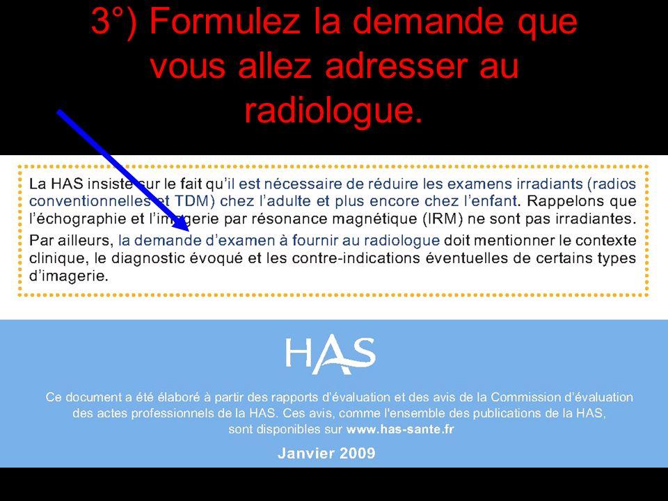 3°) Formulez la demande que vous allez adresser au radiologue.