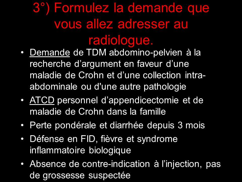 Demande de TDM abdomino-pelvien à la recherche dargument en faveur dune maladie de Crohn et dune collection intra- abdominale ou d'une autre pathologi