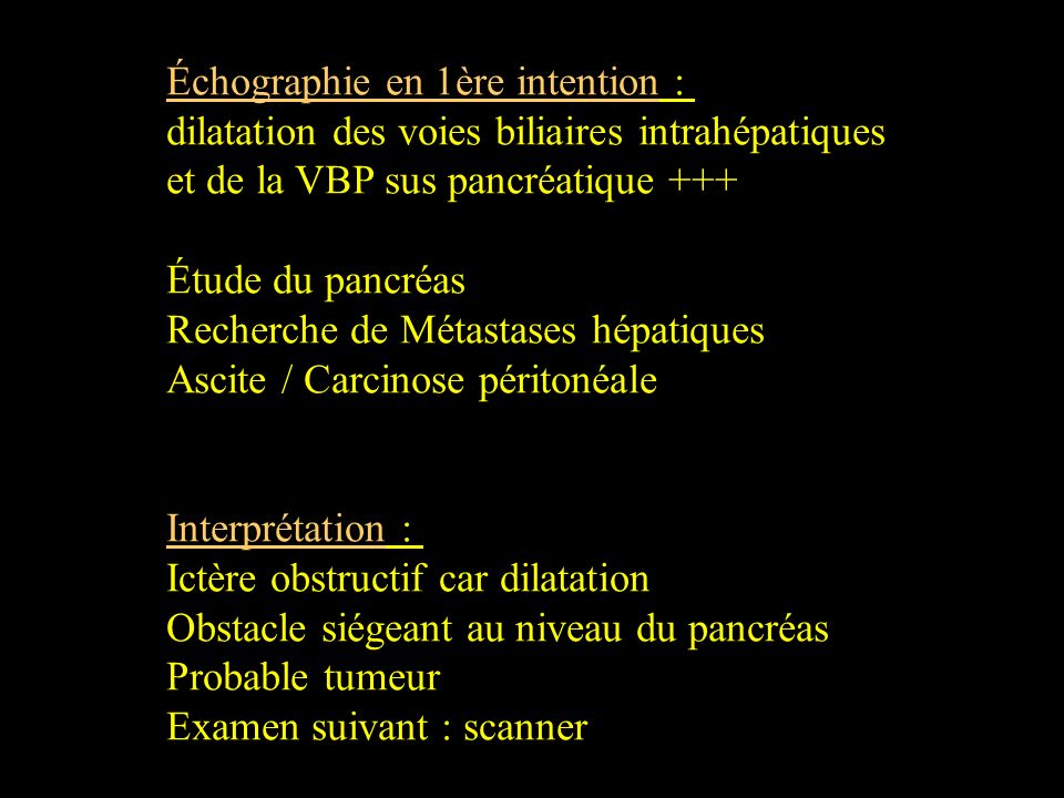 Échographie en 1ère intention : dilatation des voies biliaires intrahépatiques et de la VBP sus pancréatique +++ Étude du pancréas Recherche de Métast
