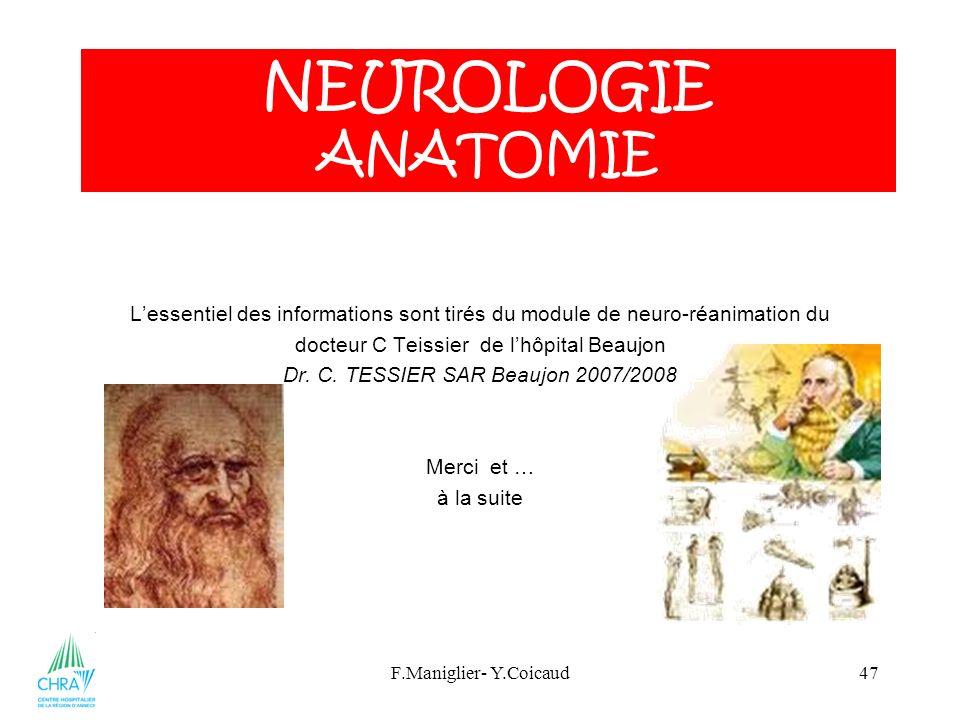 F.Maniglier- Y.Coicaud47 Lessentiel des informations sont tirés du module de neuro-réanimation du docteur C Teissier de lhôpital Beaujon Dr. C. TESSIE