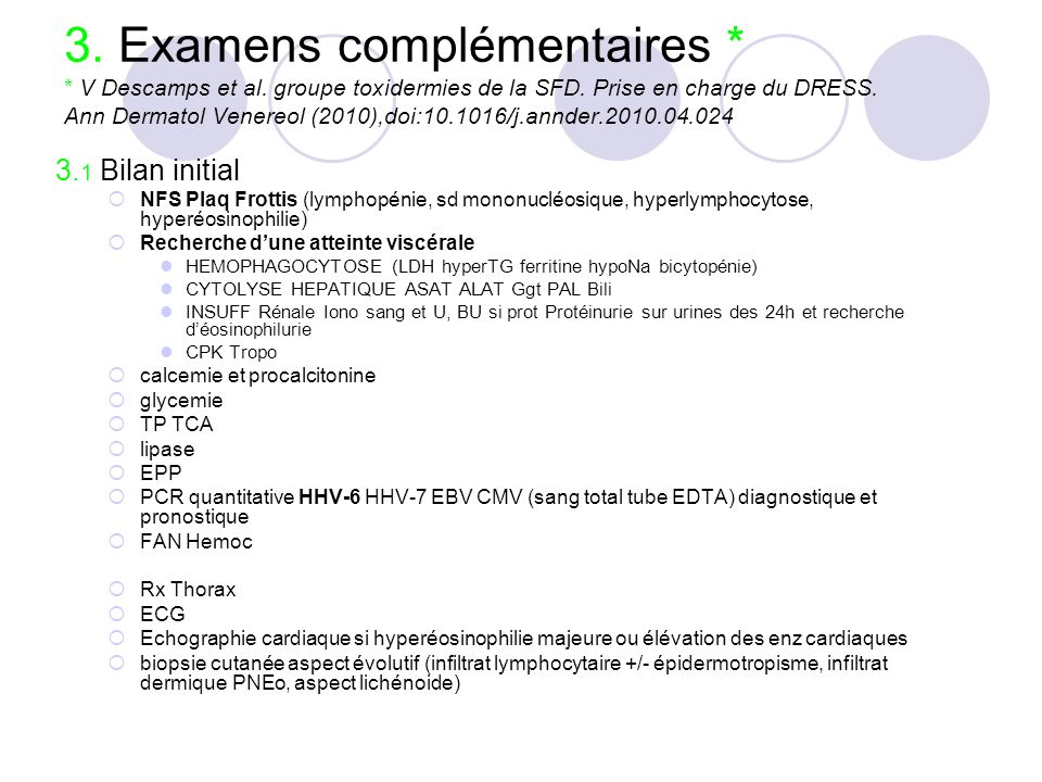 3. Examens complémentaires * * V Descamps et al. groupe toxidermies de la SFD. Prise en charge du DRESS. Ann Dermatol Venereol (2010),doi:10.1016/j.an