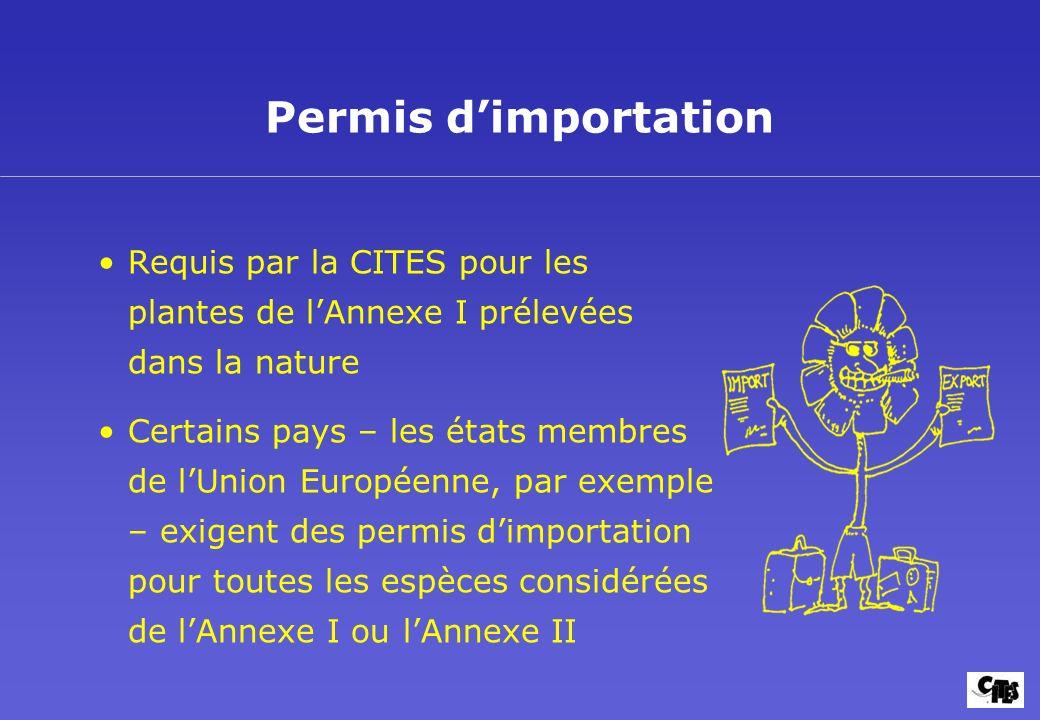 Requis par la CITES pour les plantes de lAnnexe I prélevées dans la nature Certains pays – les états membres de lUnion Européenne, par exemple – exige