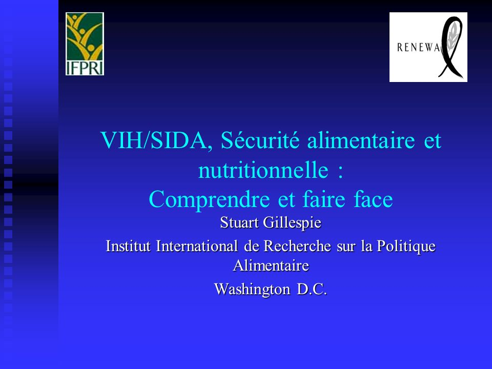 VIH/SIDA, Sécurité alimentaire et nutritionnelle : Comprendre et faire face Stuart Gillespie Institut International de Recherche sur la Politique Alimentaire Washington D.C.