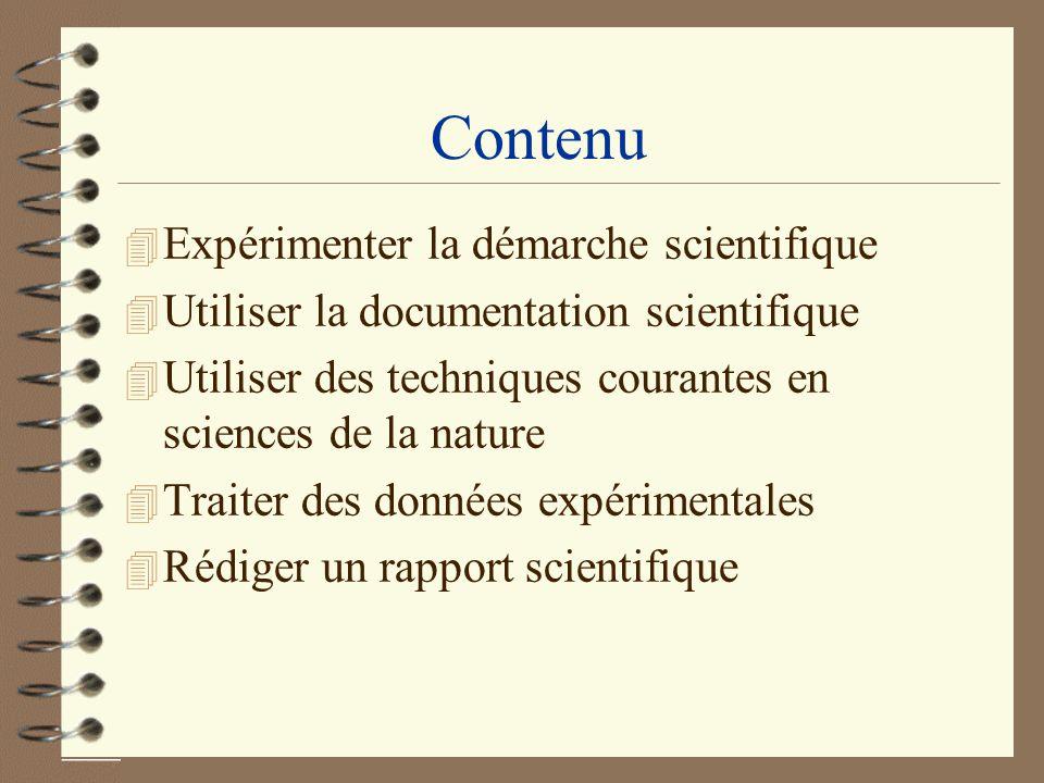Contenu 4 Expérimenter la démarche scientifique 4 Utiliser la documentation scientifique 4 Utiliser des techniques courantes en sciences de la nature