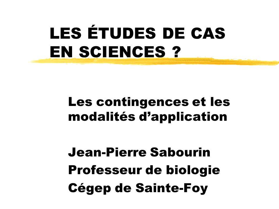 LES ÉTUDES DE CAS EN SCIENCES ? Les contingences et les modalités dapplication Jean-Pierre Sabourin Professeur de biologie Cégep de Sainte-Foy