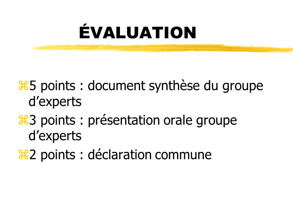 ÉVALUATION z5 points : document synthèse du groupe dexperts z3 points : présentation orale groupe dexperts z2 points : déclaration commune