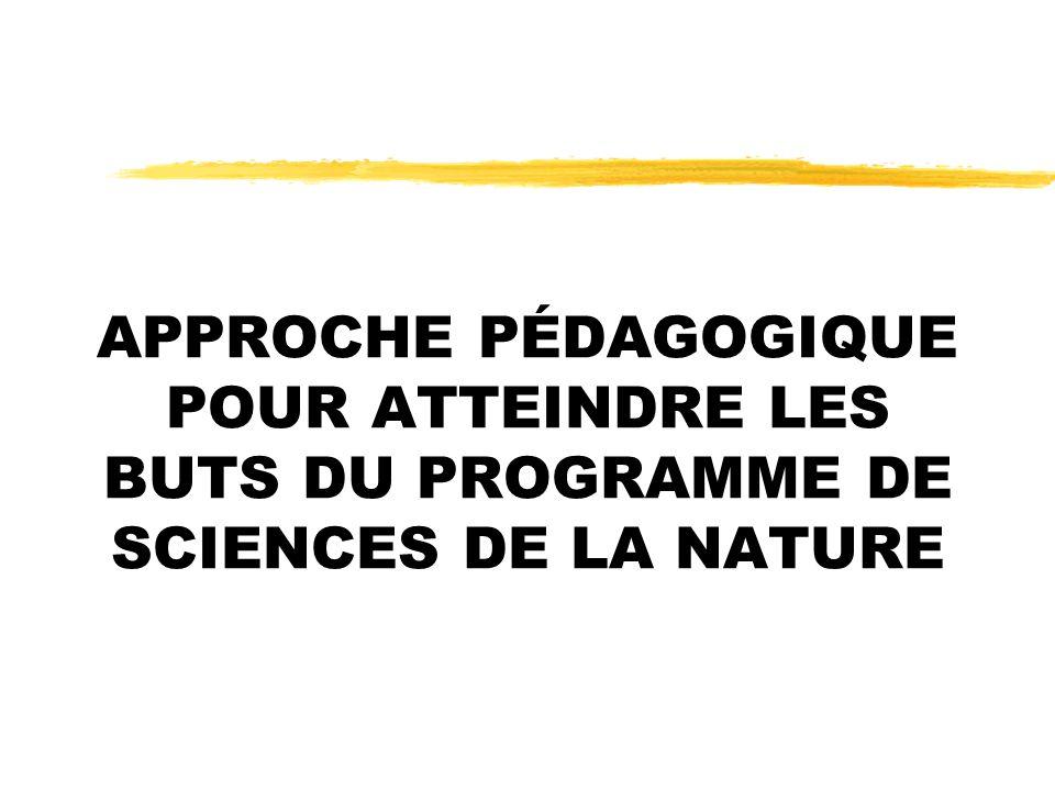 APPROCHE PÉDAGOGIQUE POUR ATTEINDRE LES BUTS DU PROGRAMME DE SCIENCES DE LA NATURE