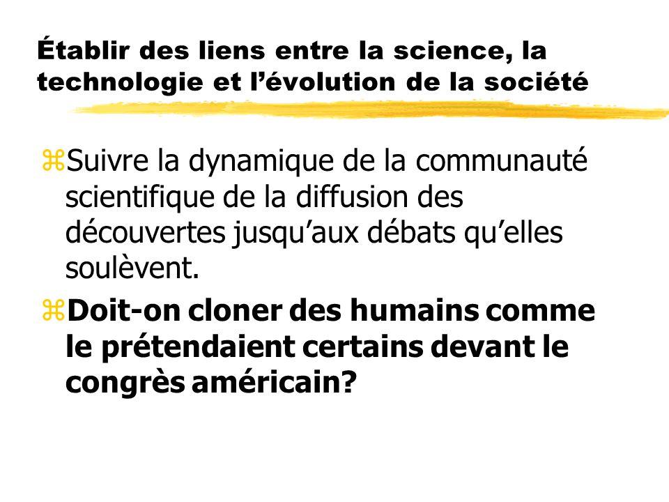 Établir des liens entre la science, la technologie et lévolution de la société zSuivre la dynamique de la communauté scientifique de la diffusion des découvertes jusquaux débats quelles soulèvent.