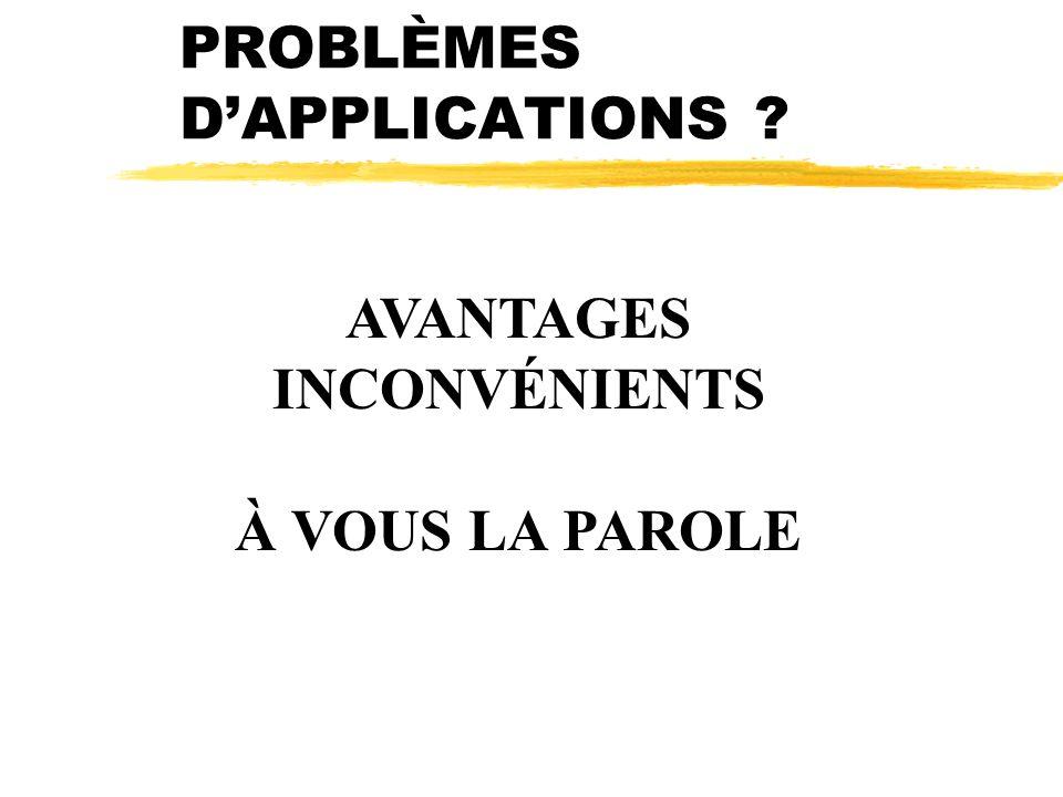 PROBLÈMES DAPPLICATIONS ? AVANTAGES INCONVÉNIENTS À VOUS LA PAROLE