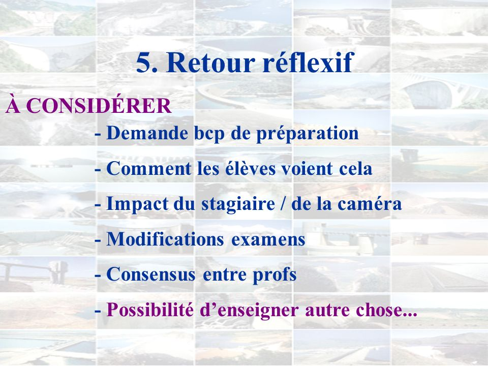 5. Retour réflexif - Motivation accrue (cours de 16h - 18h) - Bon fonctionnement des activités - Favorise réflexion des élèves (par prise de position/