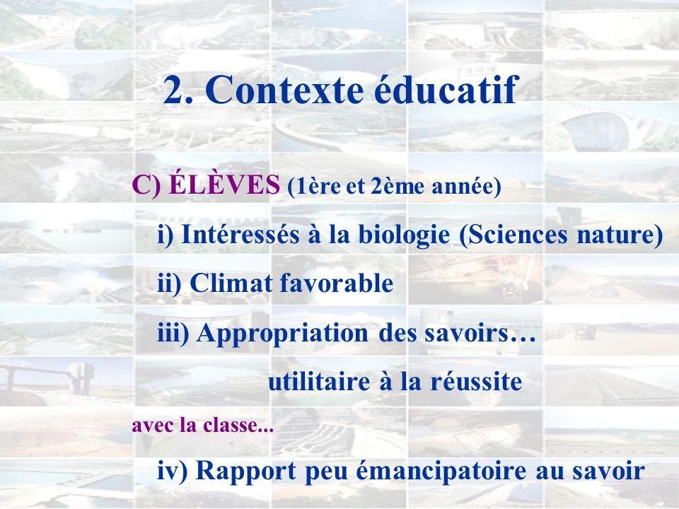 2. Contexte éducatif B) CLASSE ( Bio I - 101-NYA) i) Acquisition de connaissances (contenus) ii) Évaluation sommative quasi continue iii) Production d
