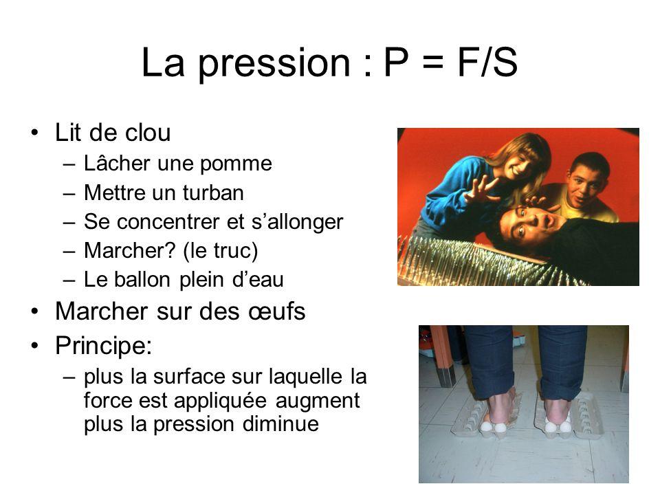 La pression : P = F/S Lit de clou –Lâcher une pomme –Mettre un turban –Se concentrer et sallonger –Marcher? (le truc) –Le ballon plein deau Marcher su