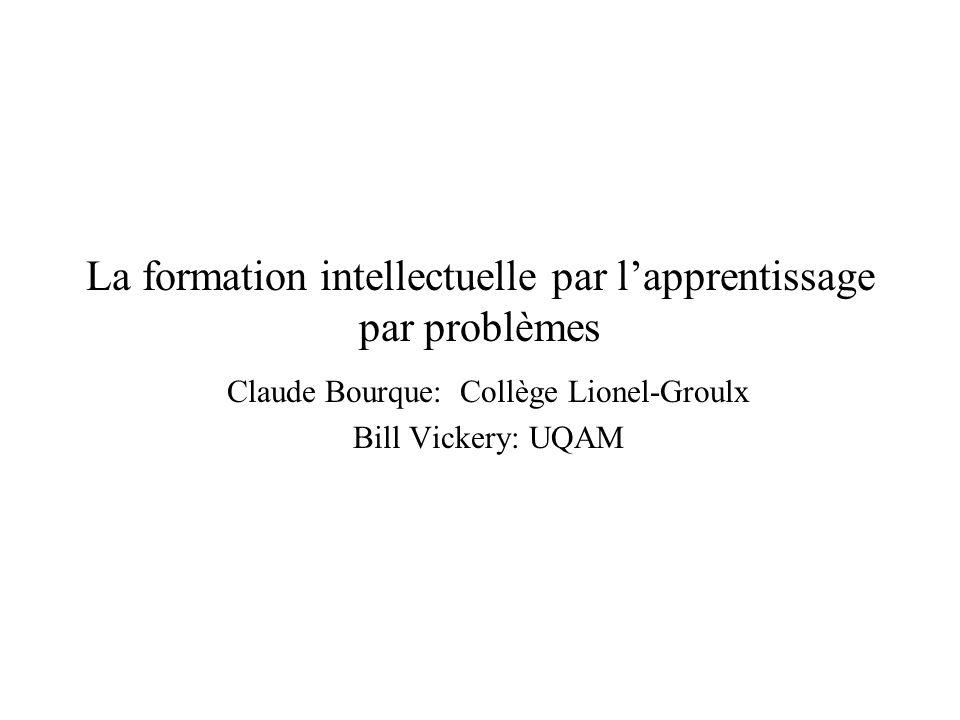Copyright, 1996 © Dale Carnegie & Associates, Inc. La formation intellectuelle par lapprentissage par problèmes Claude Bourque: Collège Lionel-Groulx