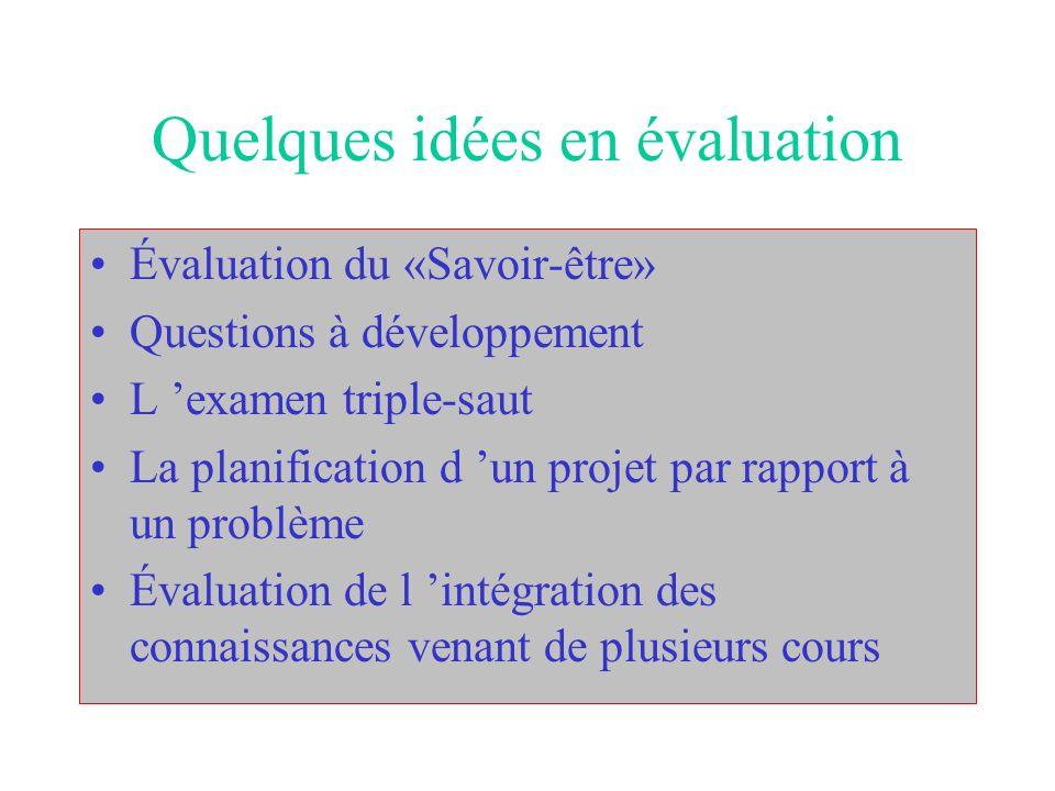Quelques idées en évaluation Évaluation du «Savoir-être» Questions à développement L examen triple-saut La planification d un projet par rapport à un