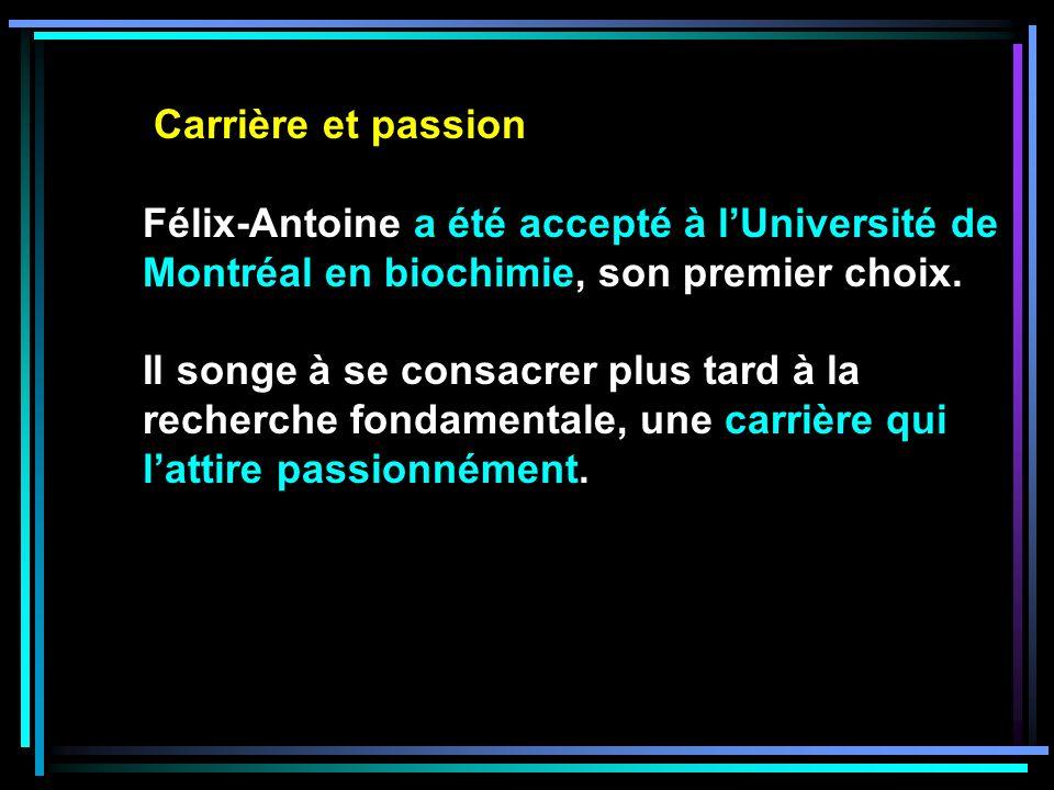 Carrière et passion Félix-Antoine a été accepté à lUniversité de Montréal en biochimie, son premier choix.