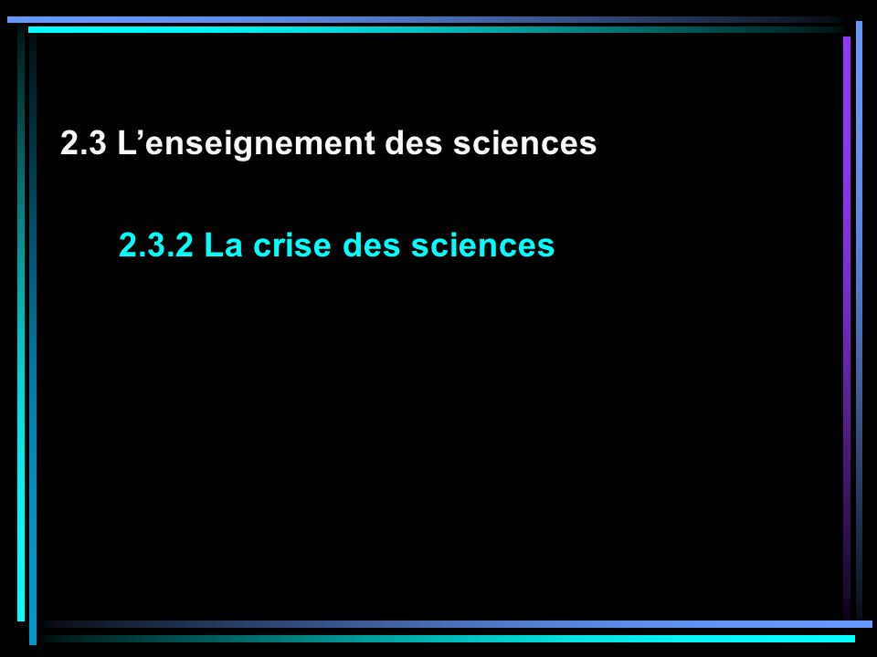 2.3.2 La crise des sciences 2.3 Lenseignement des sciences