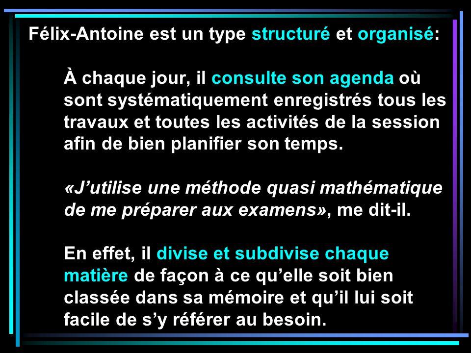 Félix-Antoine est un type structuré et organisé: À chaque jour, il consulte son agenda où sont systématiquement enregistrés tous les travaux et toutes les activités de la session afin de bien planifier son temps.