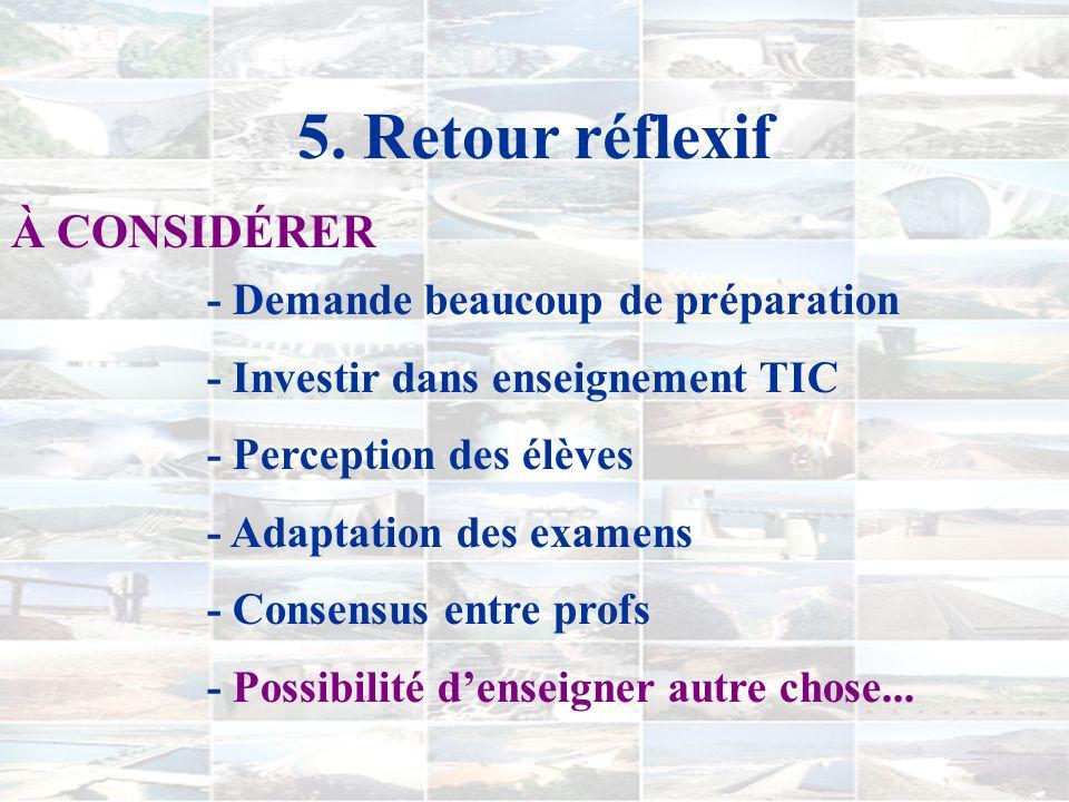 4. Retour réflexif - Motivation accrue - Bonne participation et fonctionnement - Favorise réflexion des élèves - Création de liens avec vie de tous le