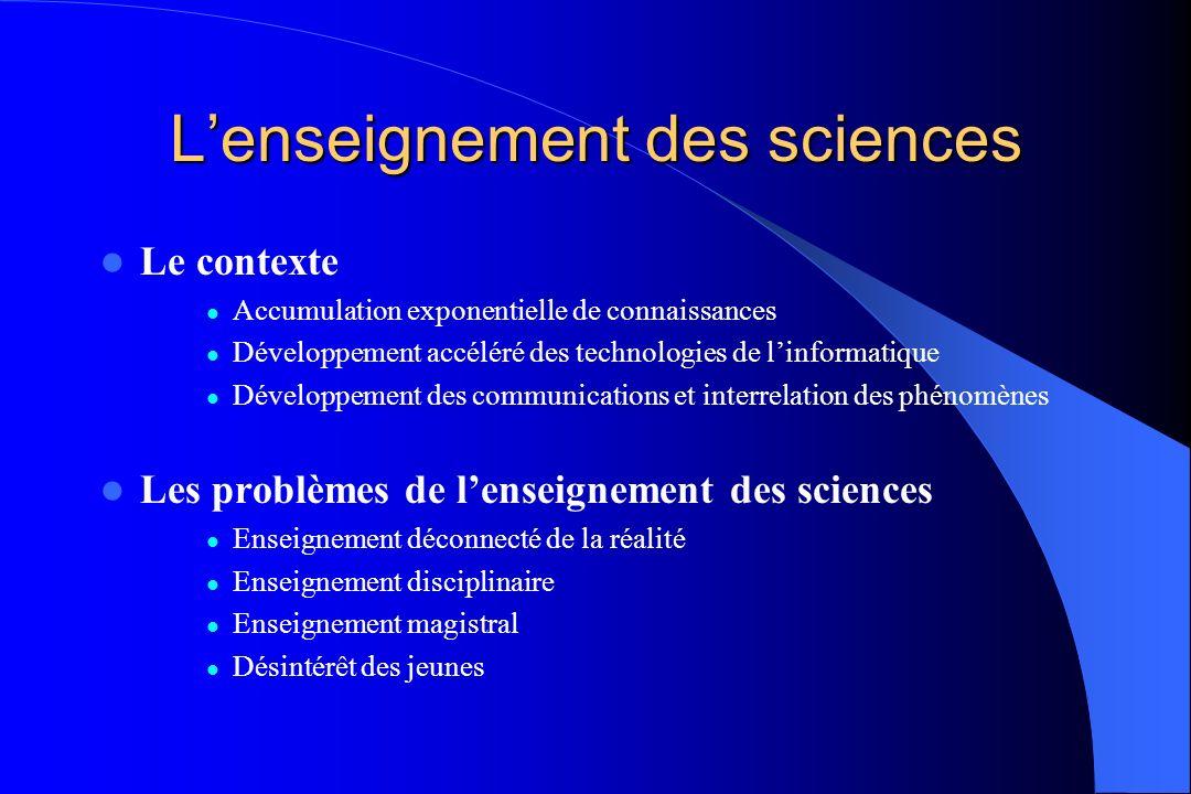 Lenseignement des sciences Le contexte Accumulation exponentielle de connaissances Développement accéléré des technologies de linformatique Développem