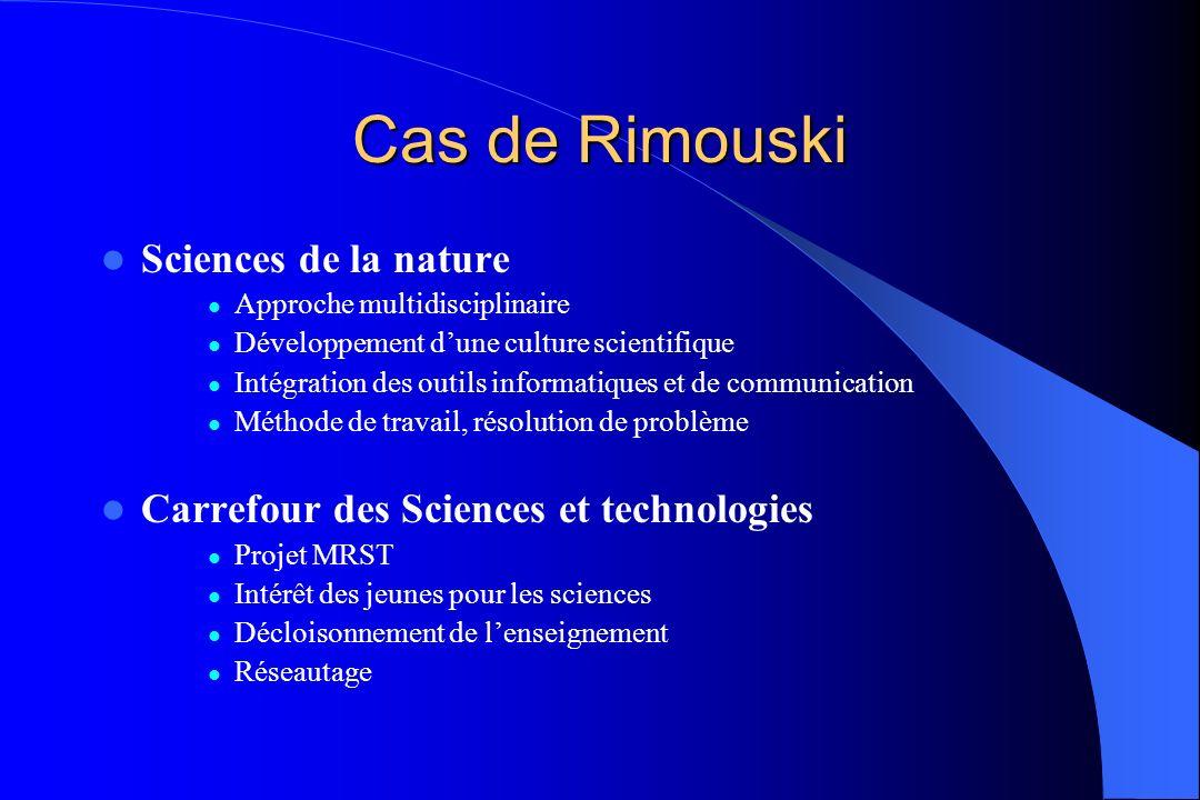 Cas de Rimouski Sciences de la nature Approche multidisciplinaire Développement dune culture scientifique Intégration des outils informatiques et de c