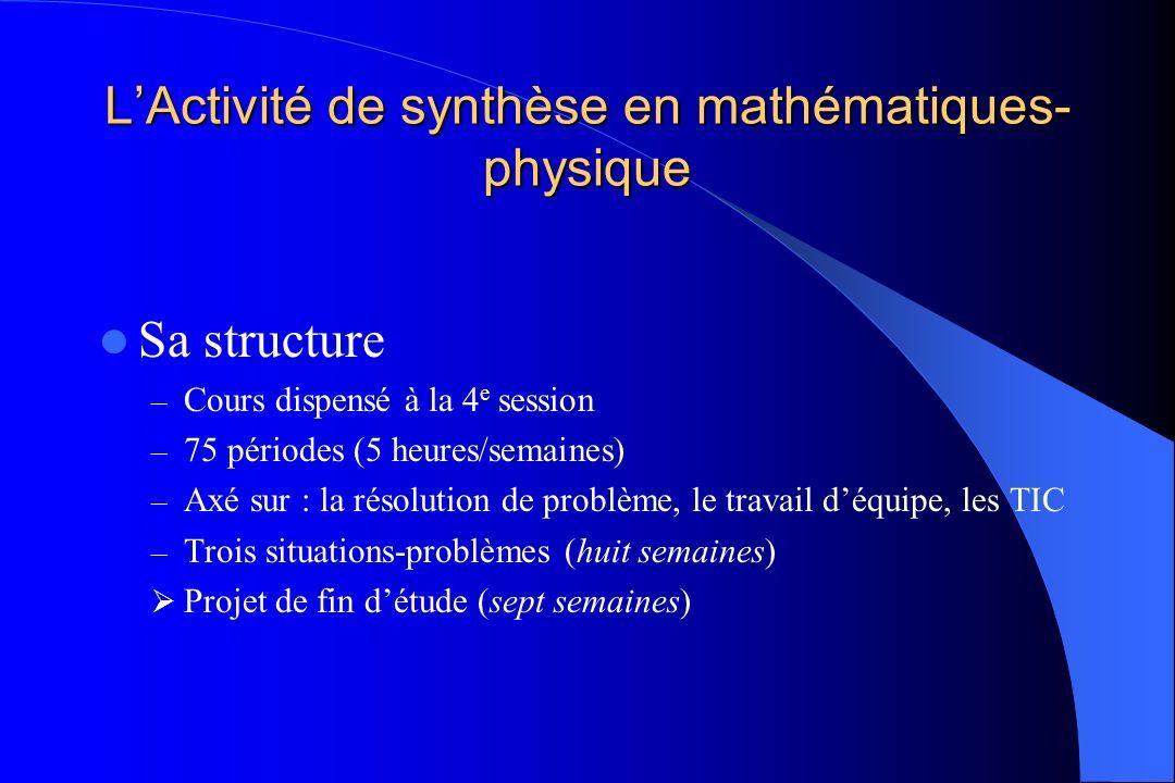 LActivité de synthèse en mathématiques- physique Sa structure – Cours dispensé à la 4 e session – 75 périodes (5 heures/semaines) – Axé sur : la résol