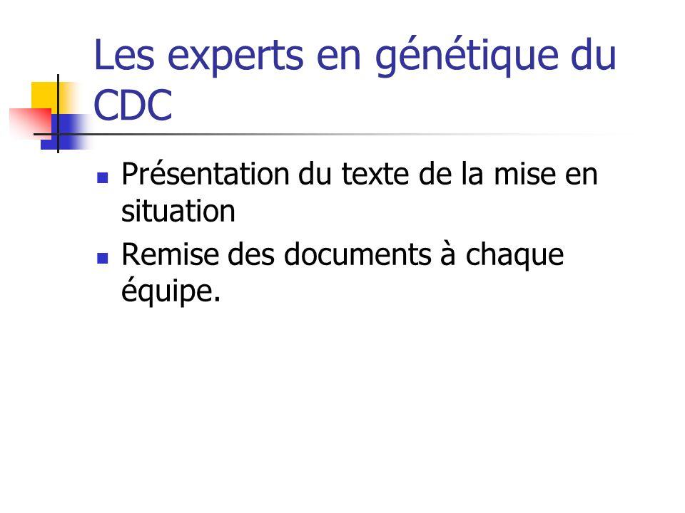 Les experts en génétique du CDC Présentation du texte de la mise en situation Remise des documents à chaque équipe.