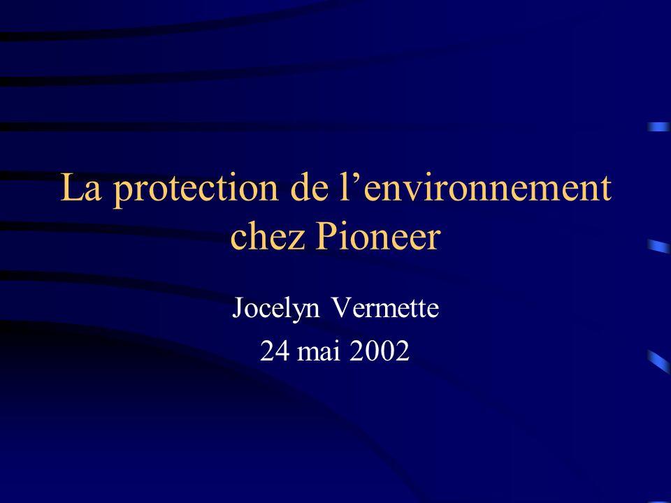 La protection de lenvironnement chez Pioneer Jocelyn Vermette 24 mai 2002
